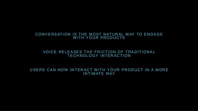 CONVERSATION IS THE MOST NATURAL WAY TO ENGAGE WITH YOUR PRODUCTS VOICE RELEASES THE FRICTION OF TRADITIONAL TECHNOLOGY IN...