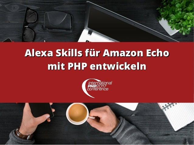 Alexa Skills für Amazon EchoAlexa Skills für Amazon Echo mit PHP entwickelnmit PHP entwickeln