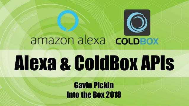 Alexa & ColdBox APIs Gavin Pickin Into the Box 2018