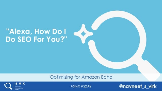 "#SMX #22A2 @navneet_s_virk Optimizing for Amazon Echo ""Alexa, How Do I Do SEO For You?"""