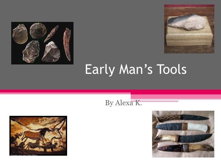 Early Man's Tools By Alexa K.