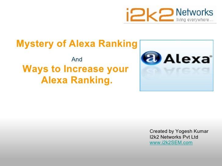 Created by Yogesh Kumar I2k2 Networks Pvt Ltd www.i2k2SEM.com Mystery of Alexa Ranking And Ways to Increase your Alexa Ra...