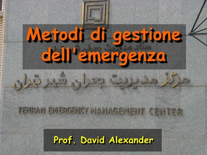 Metodi di gestione<br />dell'emergenza<br />Prof. David Alexander<br />