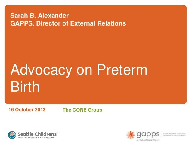 Sarah B. Alexander GAPPS, Director of External Relations  Advocacy on Preterm Birth 16 October 2013  The CORE Group