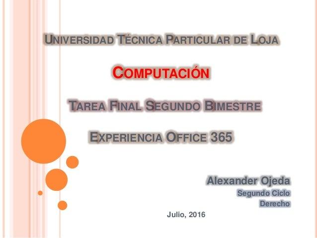 UNIVERSIDAD TÉCNICA PARTICULAR DE LOJA COMPUTACIÓN TAREA FINAL SEGUNDO BIMESTRE EXPERIENCIA OFFICE 365 Alexander Ojeda Seg...