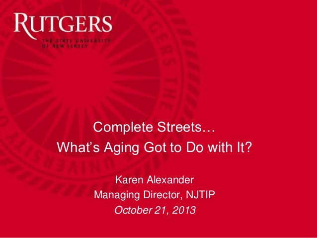 Complete Streets… What's Aging Got to Do with It? Karen Alexander Managing Director, NJTIP October 21, 2013