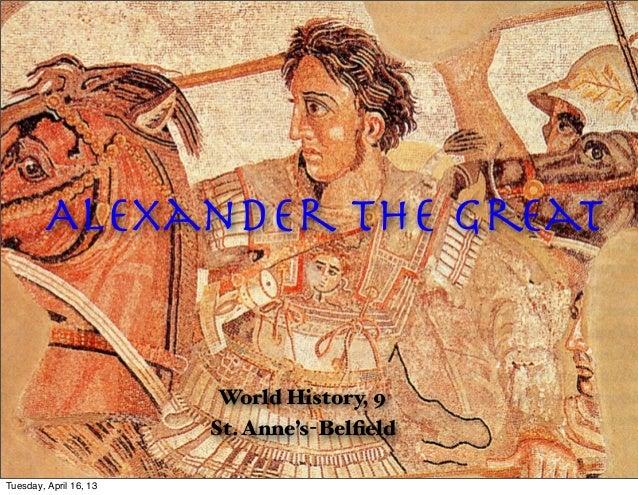 Alexander the Great                        World History, 9                        St. Anne's-BelfieldTuesday, April 16, 13