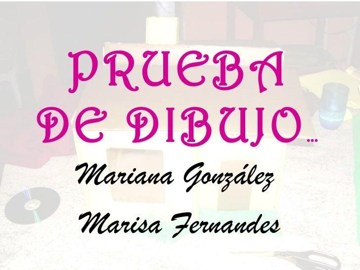 PRUEBA DE DIBUJO … Mariana González  Marisa Fernandes