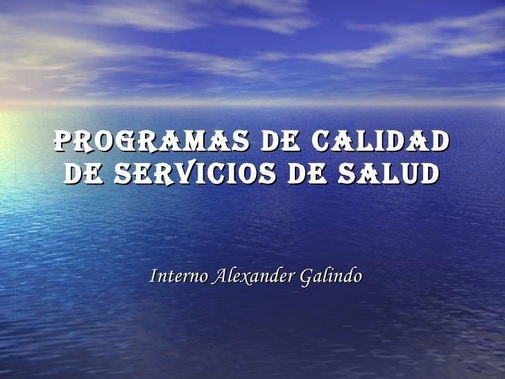 Programas de calidad de servicios de salud Interno Alexander Galindo