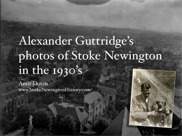 Alexander Guttridge's photos of Stoke Newington in the 1930's Amir Dotan www.StokeNewingtonHistory.com