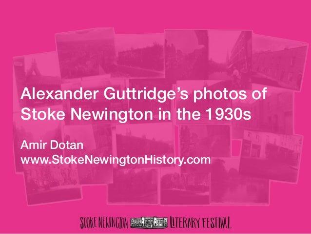 Alexander Guttridge's photos of Stoke Newington in the 1930s Amir Dotan www.StokeNewingtonHistory.com