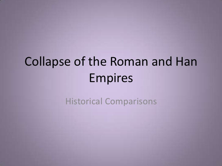 Collapse of the Roman and Han            Empires      Historical Comparisons