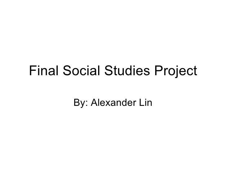 Final Social Studies Project By: Alexander Lin
