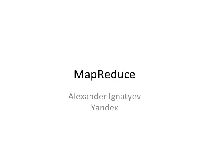 MapReduce Alexander Ignatyev      Yandex