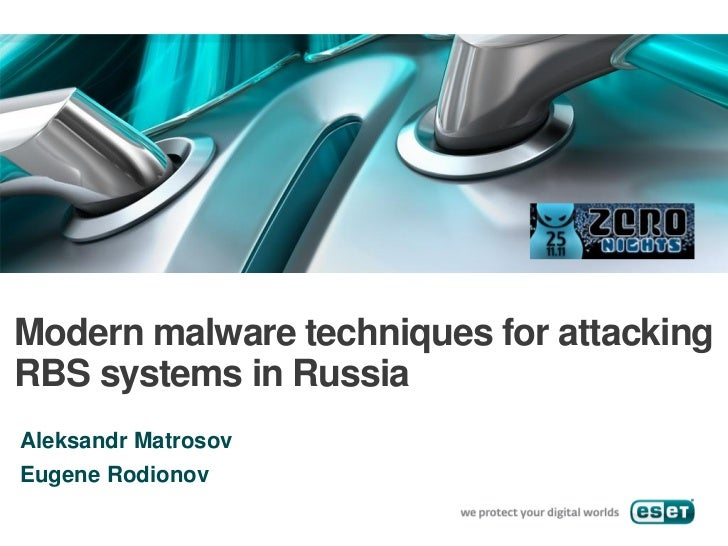 Modern malware techniques for attackingRBS systems in RussiaAleksandr MatrosovEugene Rodionov