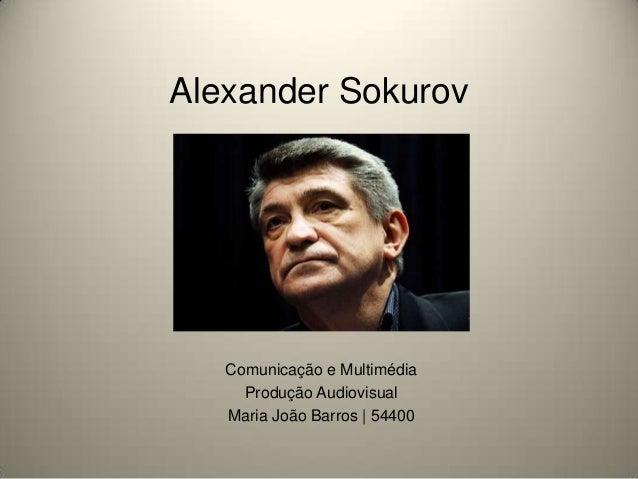Alexander SokurovComunicação e MultimédiaProdução AudiovisualMaria João Barros | 54400