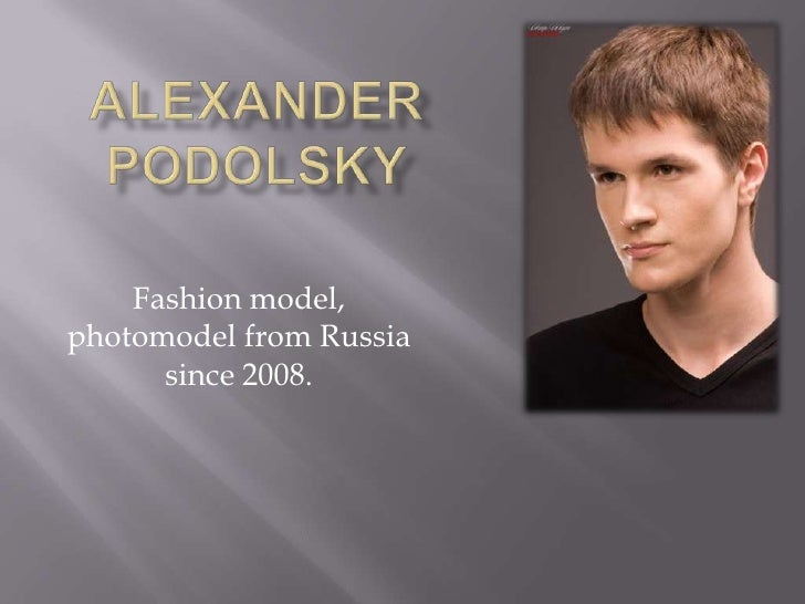 Alexanderpodolsky<br />Fashion model, photomodel from Russia since 2008.<br />