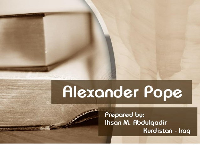 alexander popes an essay on criticism Alexander pope - poet in the spring of 1688, alexander pope was born an only child to alexander and edith pope the elder pope, a linen-draper and recent convert to catholicism essay on criticism, published anonymously the year after.