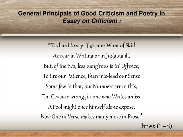 popes essay on criticism An essay on criticism was the first major poem written by the english writer alexander pope (1688–1744) however, despite the title, the poem is not as much an.