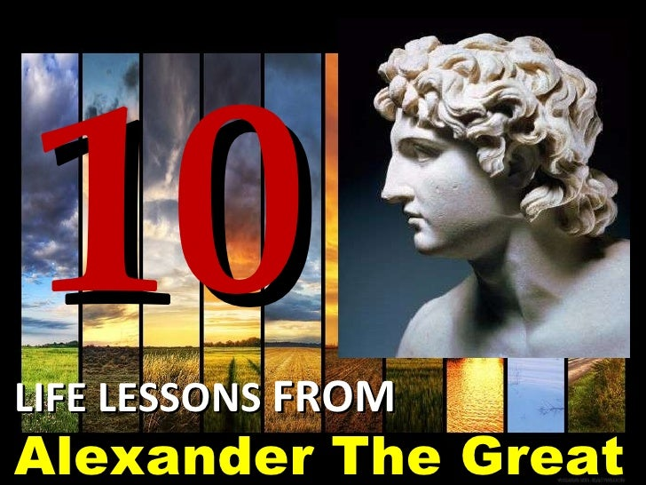 10 LIFE LESSONS  FROM Alexander The Great