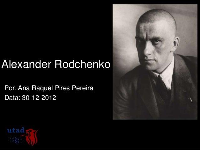 Alexander RodchenkoPor: Ana Raquel Pires PereiraData: 30-12-2012