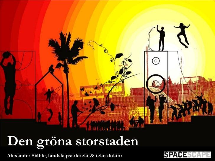 Den gröna storstadenAlexander Ståhle, landskapsarkitekt & tekn doktor