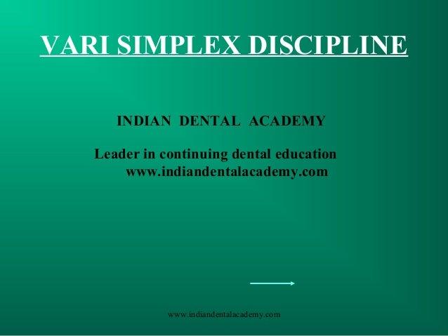 VARI SIMPLEX DISCIPLINE www.indiandentalacademy.com INDIAN DENTAL ACADEMY Leader in continuing dental education www.indian...