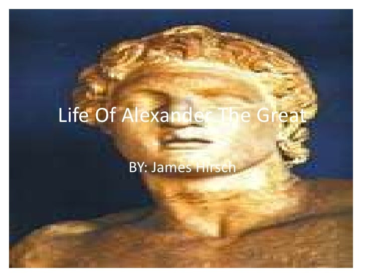 Life Of Alexander The Great         BY: James Hirsch
