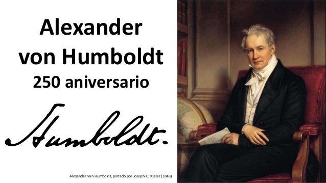Alexander von Humboldt 250 aniversario Alexander von Humboldt, pintado por Joseph K. Stieler (1843)