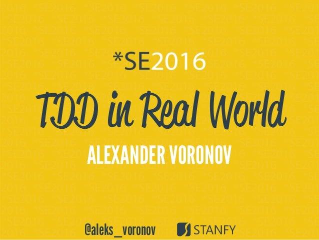 @aleks_voronov TDD in Real World ALEXANDER VORONOV @aleks_voronov