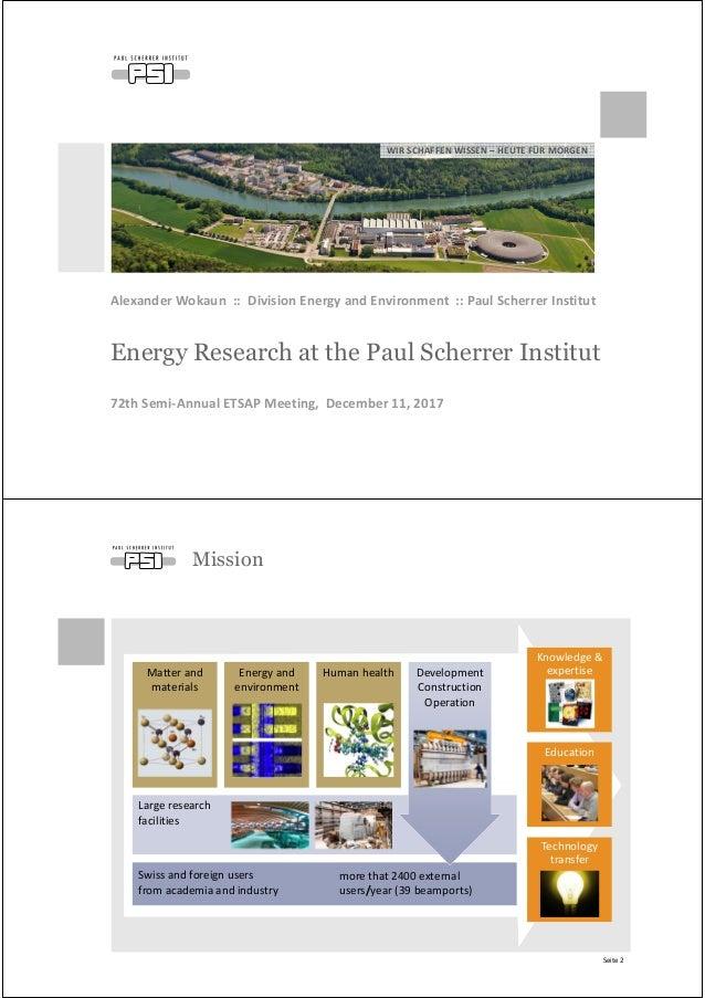 WIR SCHAFFEN WISSEN – HEUTE FÜR MORGEN Energy Research at the Paul Scherrer Institut Alexander Wokaun :: Division Energy a...