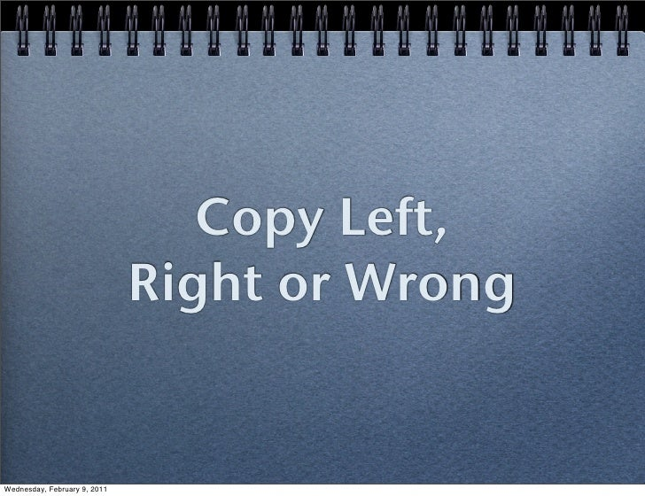 Copy Left,                              Right or WrongWednesday, February 9, 2011