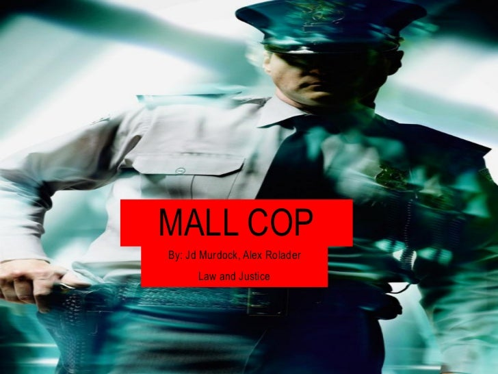 MALL COPBy: Jd Murdock, Alex Rolader      Law and Justice