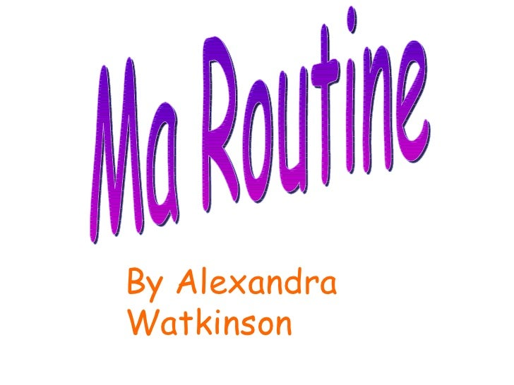 Ma Routine By Alexandra Watkinson