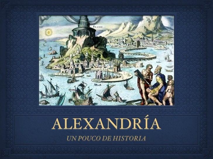 ALEXANDRÍA  UN POUCO DE HISTORIA