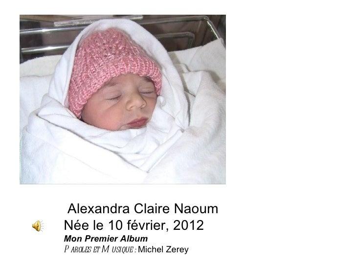 Alexandra Claire NaoumNée le 10 février, 2012Mon Premier AlbumP aroles et M usique : Michel Zerey