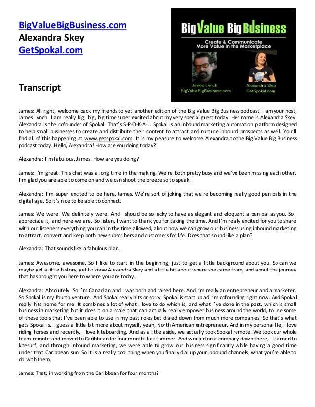 BigValueBigBusiness.com Alexandra Skey GetSpokal.com Transcript James: All right, welcome back my friends to yet another e...