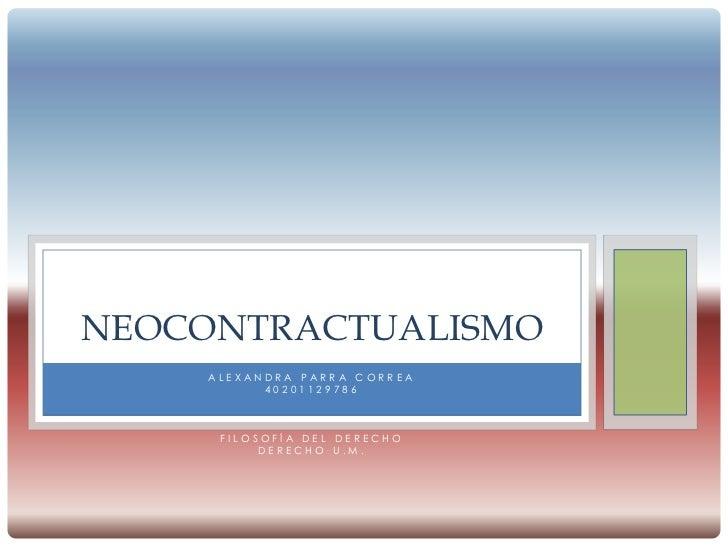 NEOCONTRACTUALISMO    ALEXANDRA PARRA CORREA          40201129786     FILOSOFÍA DEL DERECHO          DERECHO U.M.