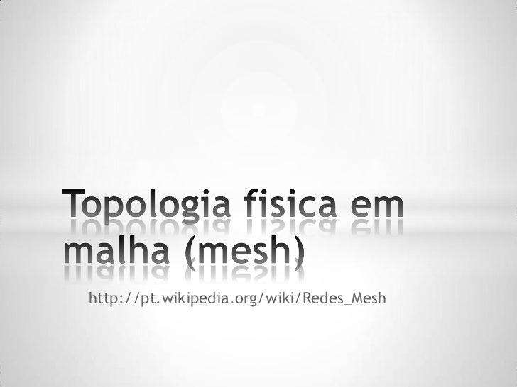 http://pt.wikipedia.org/wiki/Redes_Mesh