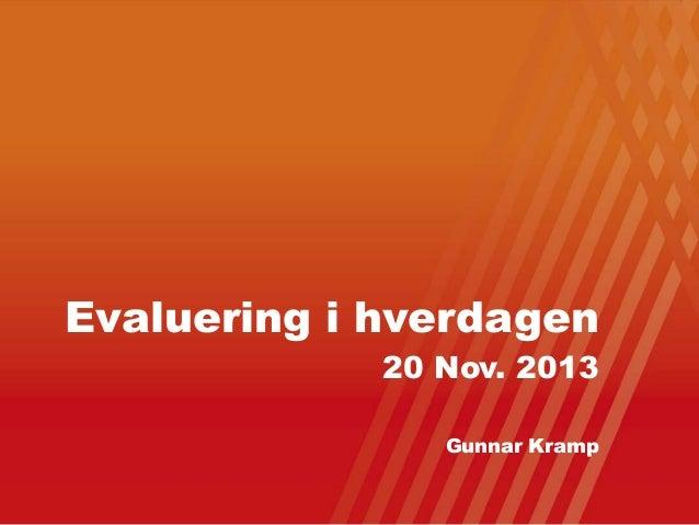 Evaluering i hverdagen 20 Nov. 2013  Gunnar Kramp