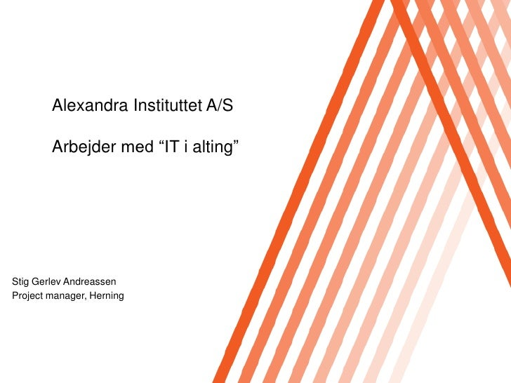 """Alexandra Instituttet A/SArbejder med """"IT ialting""""<br />Stig Gerlev Andreassen<br />Project manager, Herning<br />"""
