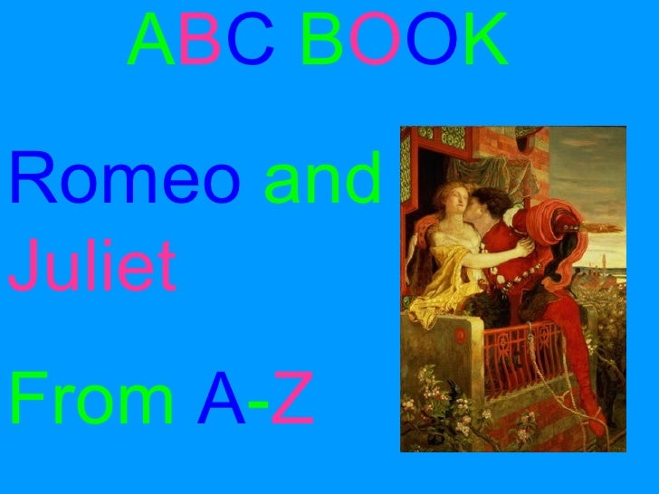 A B C   B O O K Romeo   and   Juliet From   A - Z