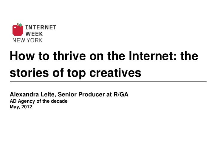 How to thrive on the Internet: thestories of top creativesAlexandra Leite, Senior Producer at R/GAAD Agency of the decadeM...