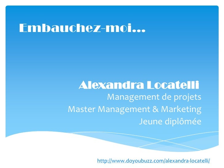 Embauchez-moi…       Alexandra Locatelli             Management de projets     Master Management & Marketing              ...