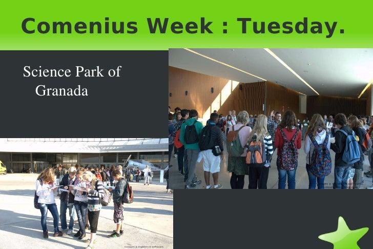 Comenius Week : Tuesday. <ul><li>Science Park of Granada </li></ul>
