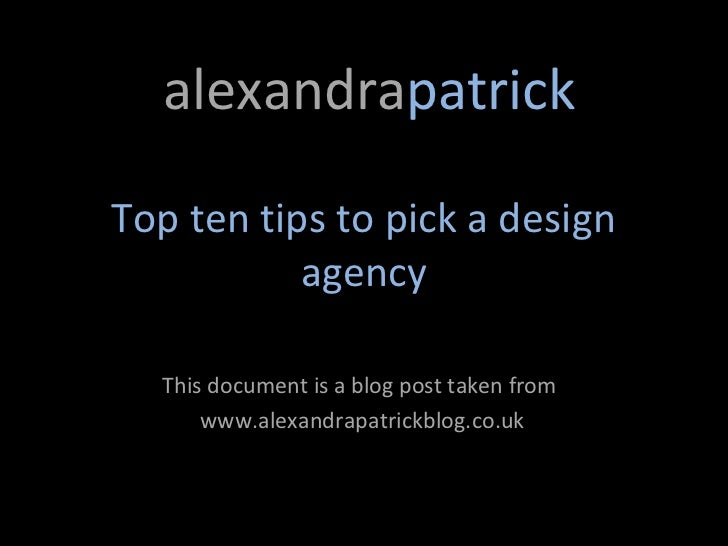 alexandrapatrickTop ten tips to pick a design           agency  This document is a blog post taken from      www.alexandra...