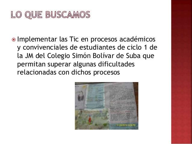  Implementar las Tic en procesos académicos y convivenciales de estudiantes de ciclo 1 de la JM del Colegio Simón Bolívar...