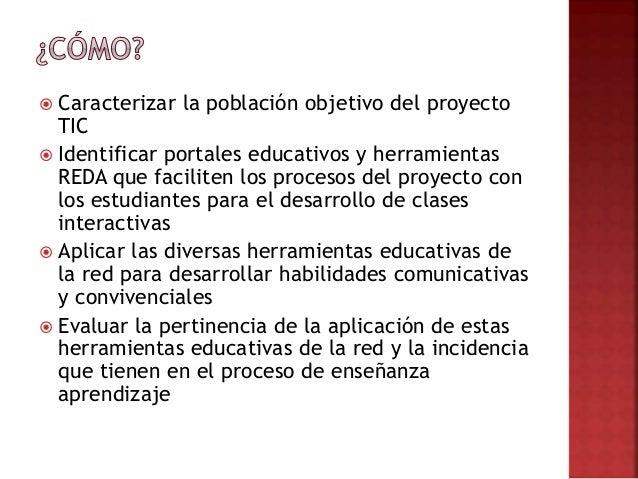  Caracterizar la población objetivo del proyecto TIC  Identificar portales educativos y herramientas REDA que faciliten ...