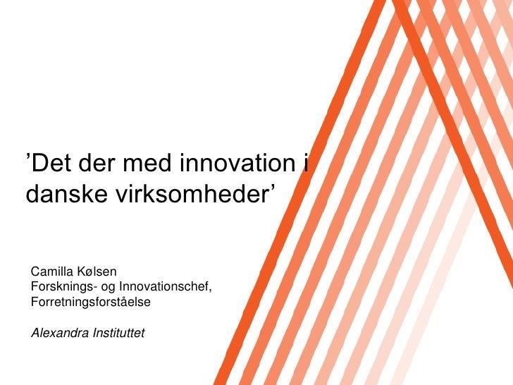 Click to edit Master title style     'Det der med innovation i danske virksomheder'  Camilla Kølsen Forsknings- og Innovat...