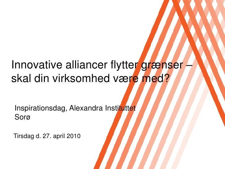 Innovative alliancer flytter grænser – skal din virksomhed være med?  Inspirationsdag, Alexandra Instituttet Sorø  Tirsdag...